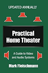 Practical Home Theater: A Guide to Video and Audio Systems (2014 Edition)