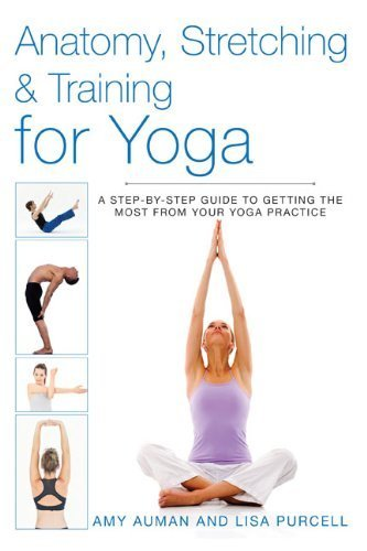 Anatomy, Stretching & Training for Yoga: A Step-by-Step Guide to Getting the Most from Your Yoga Practice by Auman, Amy, Purcell, Lisa (2014) Paperback