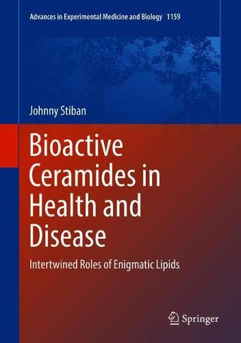 Bioactive Ceramides in Health and Disease: Intertwined Roles of Enigmatic Lipids (Advances in Experimental Medicine and Biology, Band 1159)