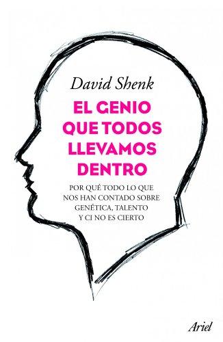Descargar Libro El genio que todos llevamos dentro: Por qué todo lo que nos han contado sobre genética, talento y CI no es cierto (Ariel) de David Shenk