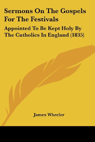 Sermons on the Gospels for the Festivals: Appointed to Be Kept Holy by the Catholics in England (1835)