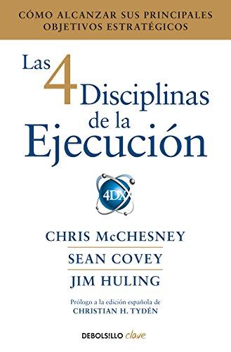 Las 4 disciplinas de la ejecución: Cómo alcanzar sus principales objetivos estratégicos (CLAVE) por Chris McChesney