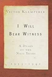 I Will Bear Witness: A Diary of the Nazi Years, 1933-1941 by Victor Klemperer (1998-11-03)