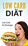 Low Carb Diät: Low Carb für Einsteiger (Low Carb für Faule, Abnehmen ohne Sport und Fitnessstudio, Diätfrei abnehmen)