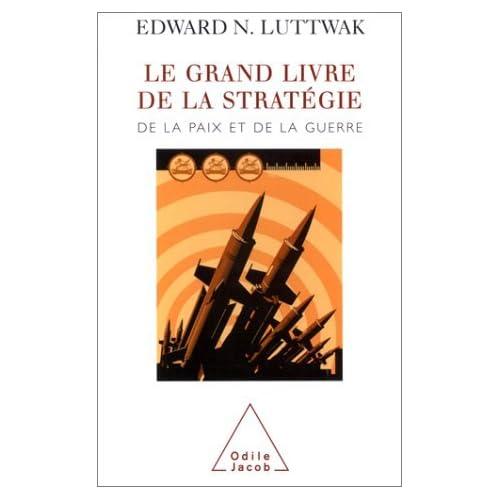 Le Grand Livre de la stratégie : De la paix et de la guerre by Edward N. Luttwak(2002-09-21)