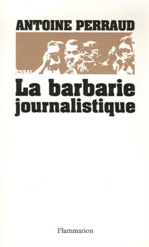 La barbarie journalistique : Toulouse, Outreau, RER D : l'art et la manière de faire un malheur