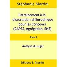 Entraînement à la dissertation philosophique pour les concours (CAPES, Agrégation, ENS). Tome 2 : analyse du sujet