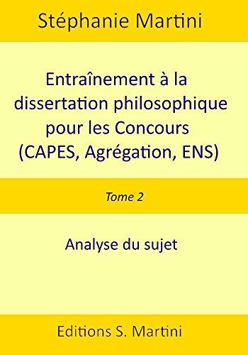 Entraînement à la dissertation philosophique (CAPES, Agrégation, ENS). Tome 2 : Analyse du sujet par Stéphanie Martini