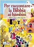 Per raccontare la Bibbia ai bambini. Ediz. illustrata