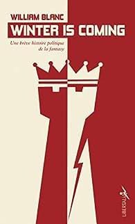 Winter is coming: Une brève histoire politique de la fantasy par William Blanc