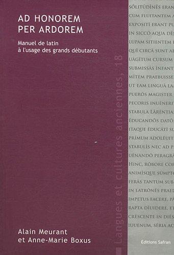 Ad honorem per ardorem : Manuel de latin à l'usage des grands débutants
