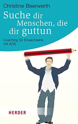 Suche dir Menschen, die dir guttun: Coaching für Erwachsene mit ADS (HERDER spektrum 80461)