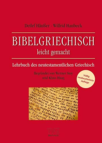 Bibelgriechisch leicht gemacht: Lehrbuch des neutestamentlichen Griechisch Völlige Neubearbeitung Begründet von Werner Stoy und Klaus Haag