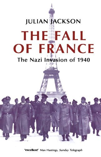 The Fall of France: The Nazi Invasion of 1940 (Making of the Modern World) by Jackson, Julian (April 22, 2004) Paperback