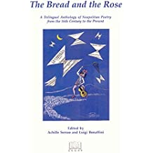 The Bread and the Rose: A Trilingual Anthology of Neapolitan Poetry from the 16th Century to the Present (Italian Poetry in Translation) by Achille Serrao (2005-05-01)