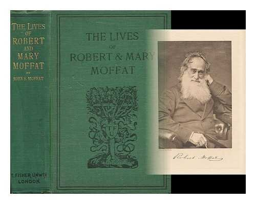 The Lives of Robert & Mary Moffat / by Their Son John S. Moffat
