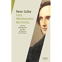 Felix Mendelssohn Bartholdy: Der die Widersprüche der Zeit am klarsten durchschaute
