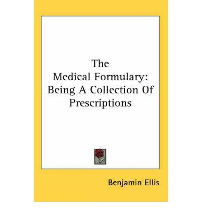 [ The Medical Formulary: Being a Collection of Prescriptions Ellis, Benjamin ( Author ) ] { Paperback } 2005 - Ellis Collection
