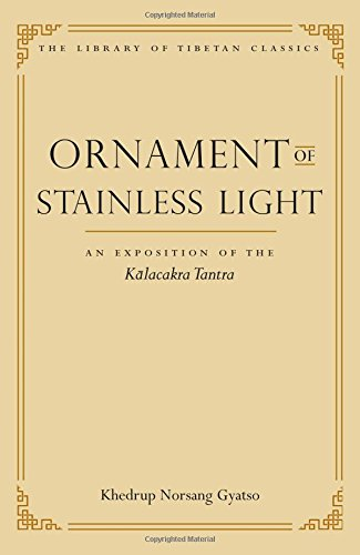 Ornament of Stainless Light: An Rexposition of the Kalacakra Tantra (Library of Tibetan Classics)