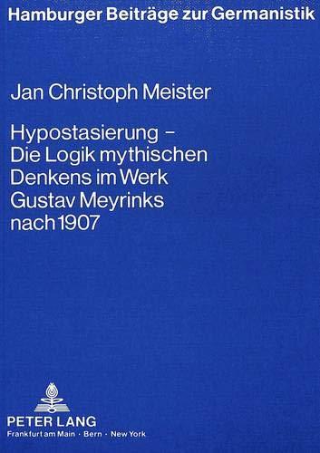 Hypostasierung - die Logik mythischen Denkens im Werk Gustav Meyrinks nach 1907: Eine Studie zur erkenntnistheoretischen Problematik eines ... (Hamburger Beiträge zur Germanistik, Band 3)
