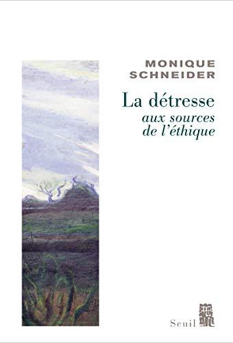 La Détresse, aux sources de l'éthique par Monique Schneider