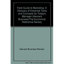 Field Guide to Marketing: A Glossary of Essential Tools and Concepts for Today's Manager (Harvard Business/The Economist Reference Series) by Harvard Business Review (1993-12-06)