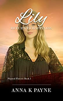 Lily (Planted Flowers Book 1) by [Payne, Anna K]