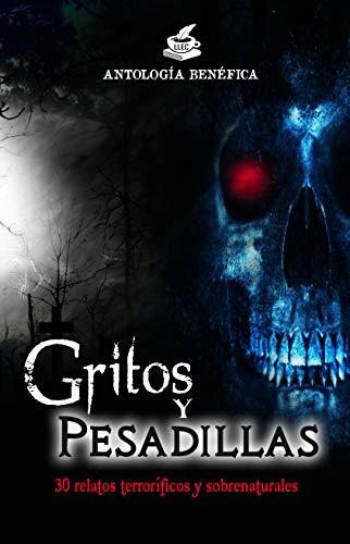 Gritos y Pesadillas: 30 relatos terroríficos y sobrenaturales (antología benéfica)