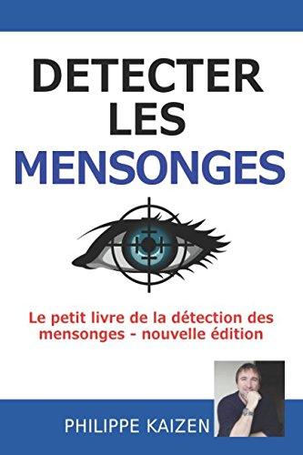 Détecter les mensonges: Le petit livre de la détection des mensonges - nouvelle édition par Philippe Kaizen