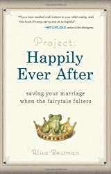 Project: Happily Ever After: Saving Your Marriage When the Fairytale Falters by Alisa Bowman (2010-12-28)