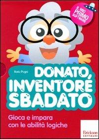 Donato, inventore sbadato. Gioca e impara con le abilità logiche. Con CD-ROM