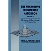 The Microwave Engineering Handbook: Microwave Circuits, Antennas and Propagation (Microwave and RF Techniques and Applications)