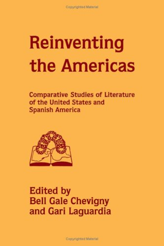 Reinventing the Americas: Comparative Studies of Literature of the United States and Spanish America