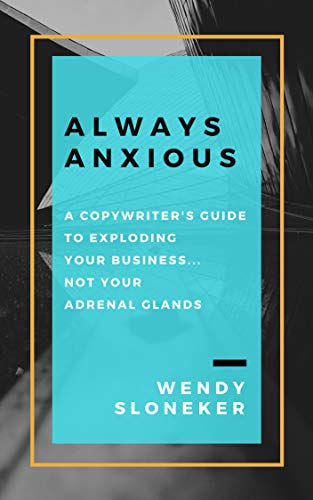 Always Anxious: A Copywriter's Guide to Exploding Your Business... Not Your Adrenal Glands (English Edition)