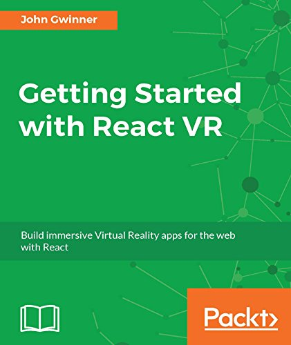 Getting Started with React VR: Build immersive Virtual Reality apps for the web with React (English Edition)