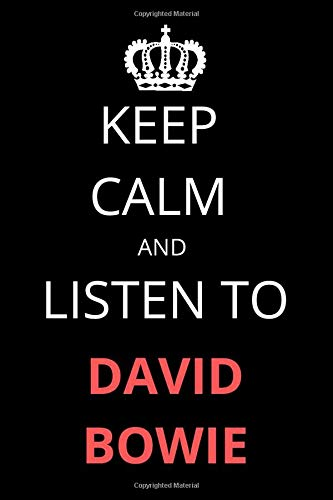 Keep Calm and Listen To David Bowie: Notebook/Journal/Diary For David Bowie Fans 6x9...