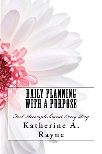 Daily Planning with a Purpose: Feel Accomplishment Every Day (English Edition) por Katherine Rayne