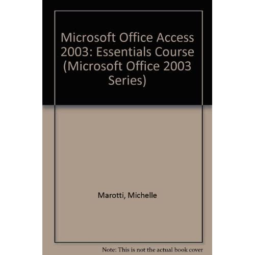 Microsoft Office Access 2003: Essentials Course (Microsoft Office 2003 Series) by Marotti, Michelle (2004) Spiral-bound