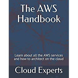The AWS Handbook: Learn about all the AWS services and how to architect on the cloud