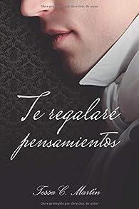 Te regalaré pensamientos par  Tessa C. Martín