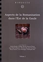 Aspects de la Romanisation dans l'Est de la Gaule : Volume 2