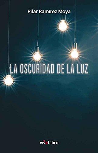 La Oscuridad de la luz por Pilar Ramírez Moya
