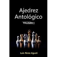 AJEDREZ ANTOLÓGICO: Un mundo fantástico que jamás hubiera existido sin el ajedrez, los ajedrecistas y sus historias (Ajedrez Fantástico nº 1)