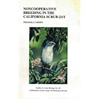Noncooperative Breeding in the California Scrub-Jay (Studies in Avian Biology