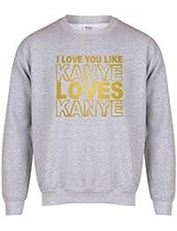 I Love You Like Kanye Loves Kanye - Unisex Fit Sweater - Fun Slogan Jumper