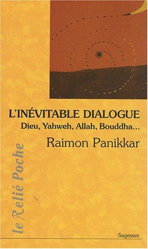L'inévitable dialogue : Dieu, Yahweh, Allah, Bouddha... par Raimon Panikkar