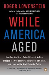 While America Aged: How Pension Debts Ruined General Motors, Stopped the NYC Subways, Bankrupted San Diego, and Loom as the Next Financial Crisis (Paperback) - Common