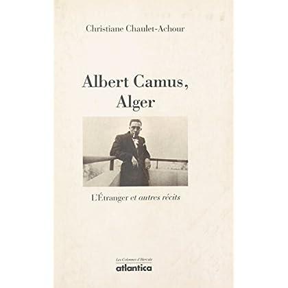 Albert Camus, Alger : «L'Étranger» et autres récits (Les colonnes d'hercule)