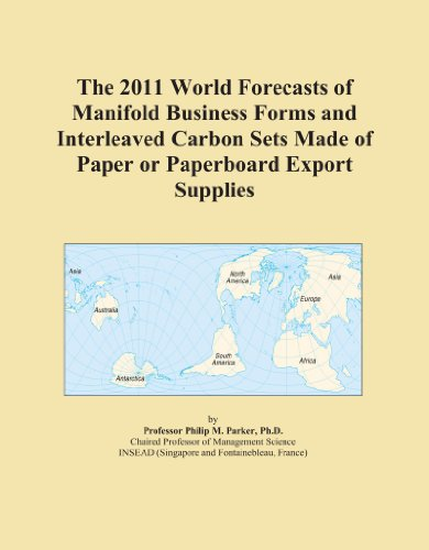 The 2011 World Forecasts of Manifold Business Forms and Interleaved Carbon Sets Made of Paper or Paperboard Export Supplies