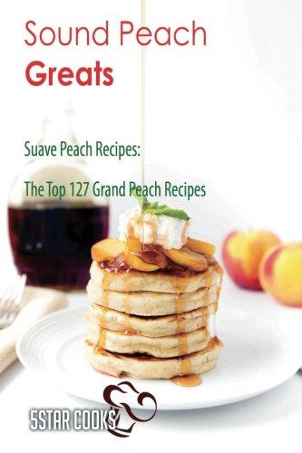 sound-peach-greats-suave-peach-recipes-the-top-127-grand-peach-recipes